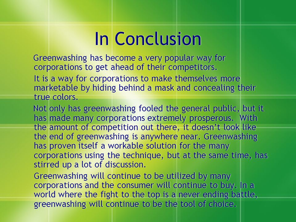 In Conclusion Greenwashing has become a very popular way for corporations to get ahead of their competitors.