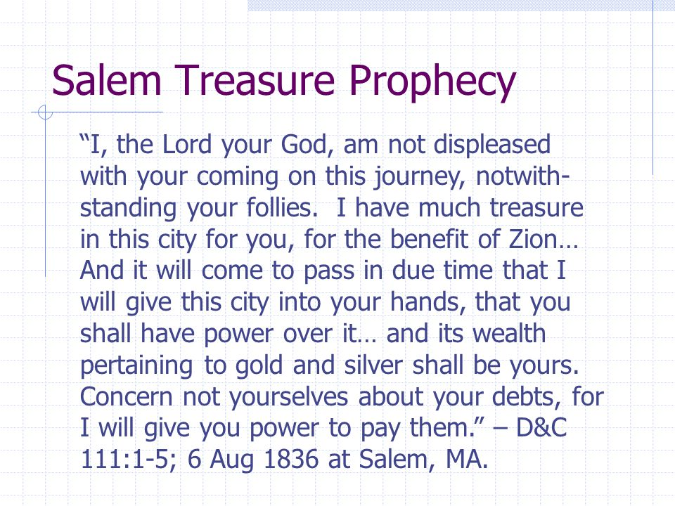 Salem Treasure Prophecy I, the Lord your God, am not displeased with your coming on this journey, notwith- standing your follies.