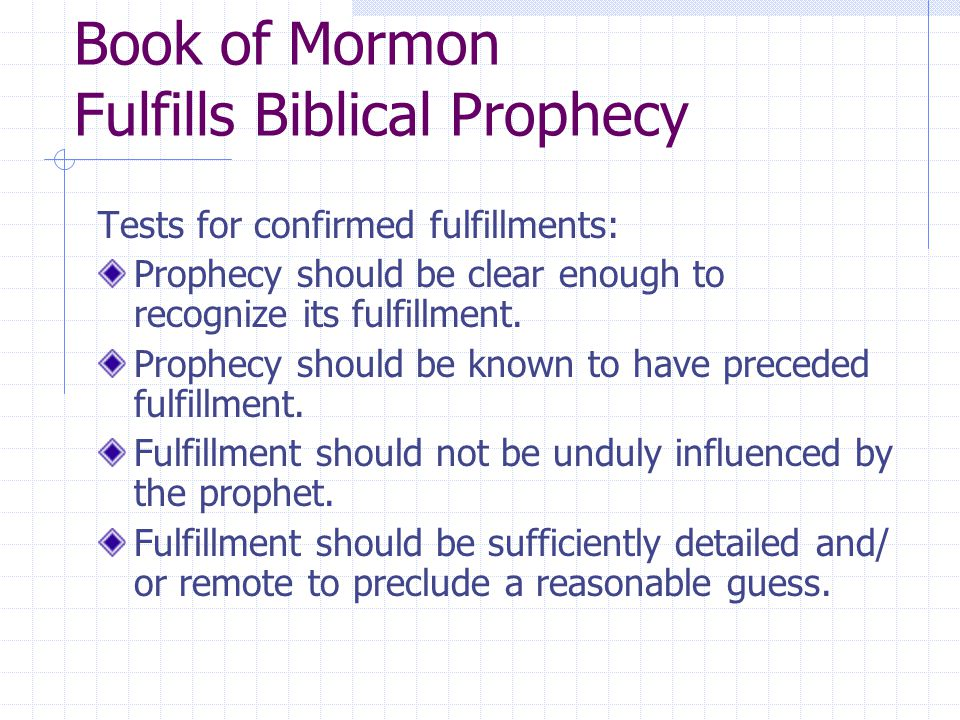 Book of Mormon Fulfills Biblical Prophecy Tests for confirmed fulfillments: Prophecy should be clear enough to recognize its fulfillment.