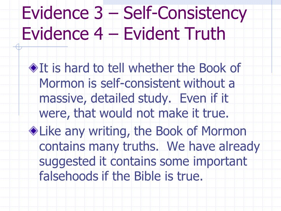 Evidence 3 – Self-Consistency Evidence 4 – Evident Truth It is hard to tell whether the Book of Mormon is self-consistent without a massive, detailed study.