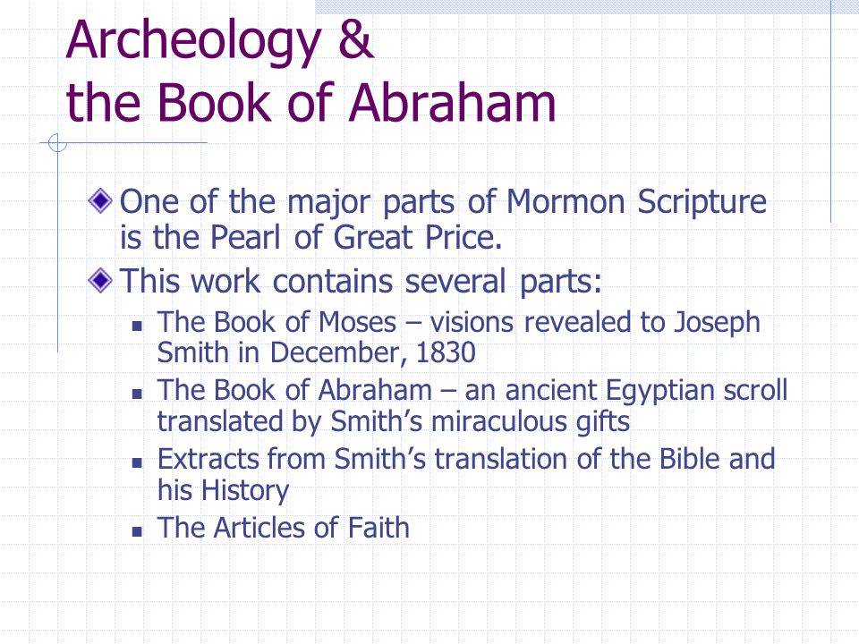 Archeology & the Book of Abraham One of the major parts of Mormon Scripture is the Pearl of Great Price.