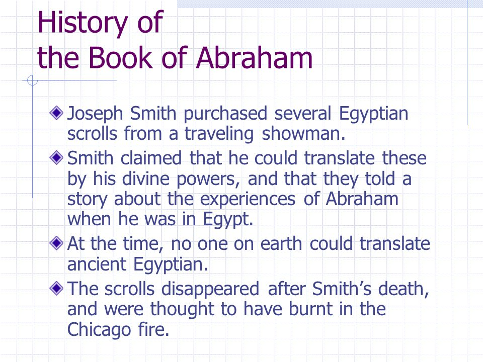 History of the Book of Abraham Joseph Smith purchased several Egyptian scrolls from a traveling showman.