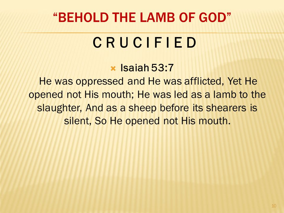 """BEHOLD THE LAMB OF GOD""  Isaiah 53:7 He was oppressed and He was afflicted, Yet He opened not His mouth; He was led as a lamb to the slaughter, And"