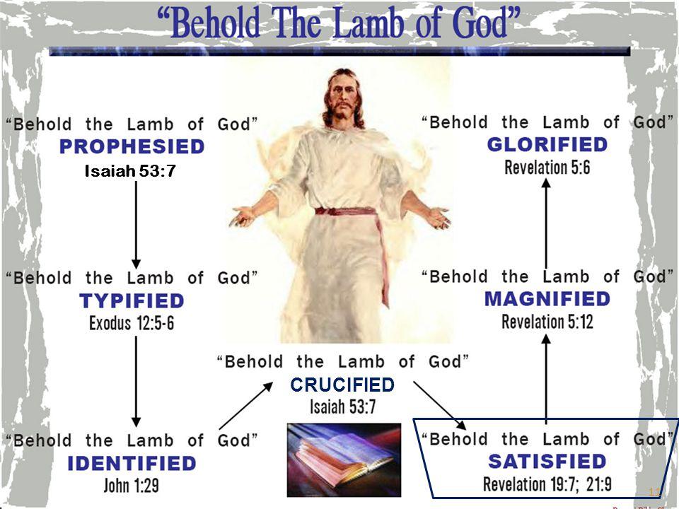 CRUCIFIED Isaiah 53:7 11