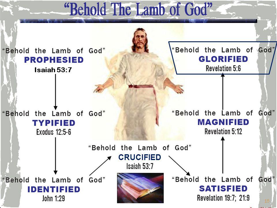 CRUCIFIED Isaiah 53:7 15