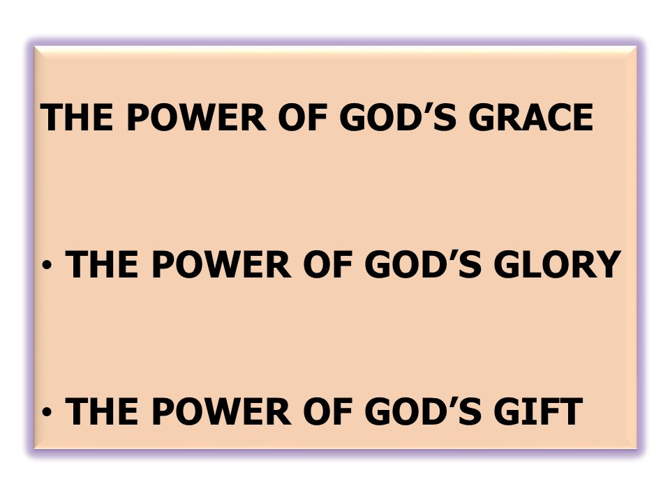 THE POWER OF GOD'S GRACE THE POWER OF GOD'S GLORY THE POWER OF GOD'S GIFT THE POWER OF GOD'S GRACE THE POWER OF GOD'S GLORY THE POWER OF GOD'S GIFT
