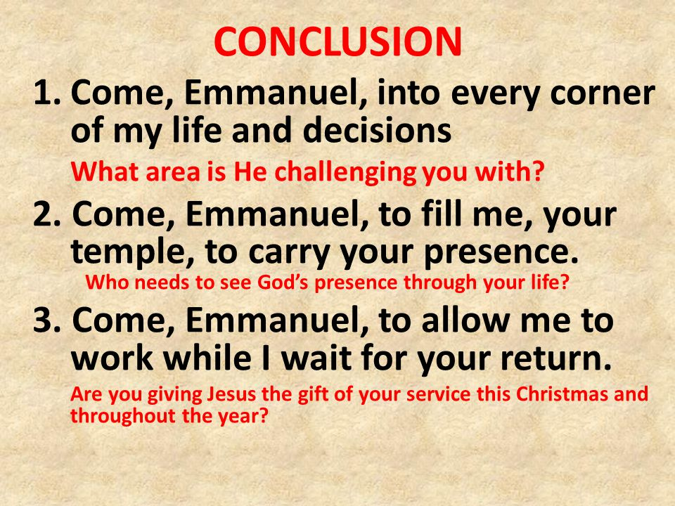 CONCLUSION 1.Come, Emmanuel, into every corner of my life and decisions What area is He challenging you with.