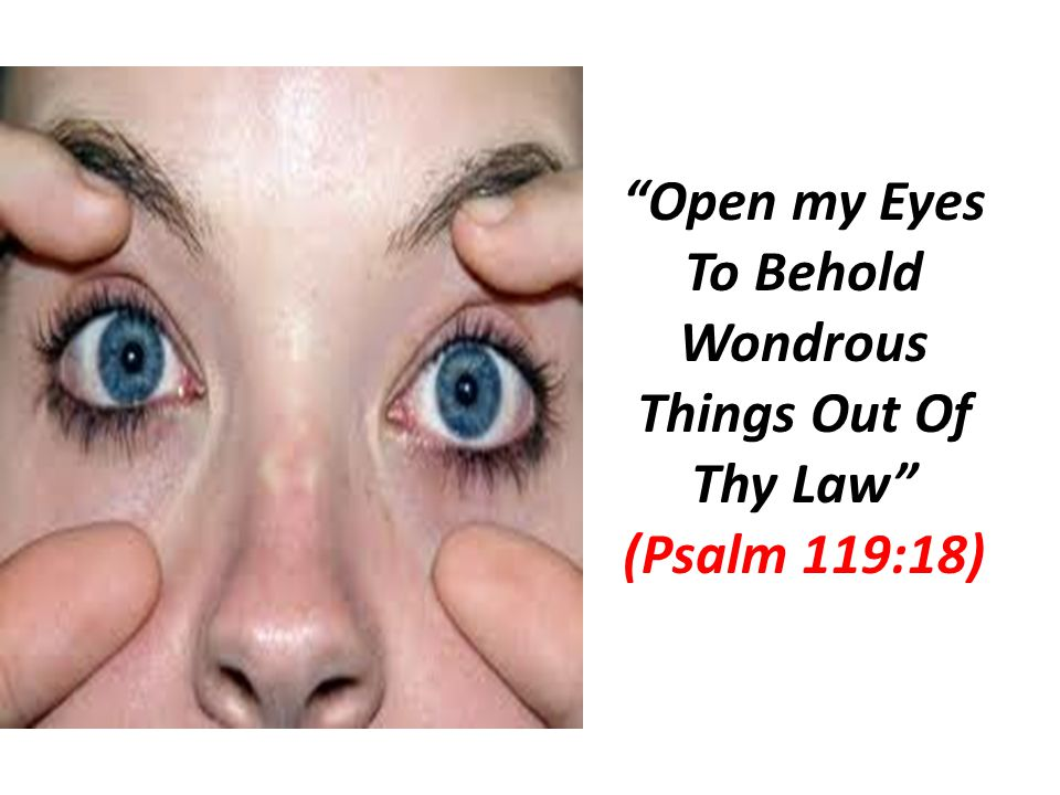 Open my Eyes To Behold Wondrous Things Out Of Thy Law (Psalm 119:18)