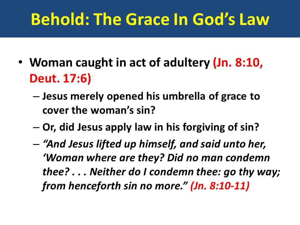 Behold: The Grace In God's Law Woman caught in act of adultery (Jn.