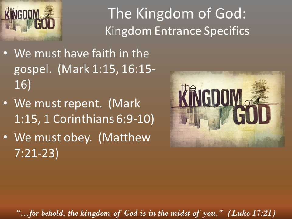 """""""…for behold, the kingdom of God is in the midst of you."""" (Luke 17:21) The Kingdom of God: Kingdom Entrance Specifics We must have faith in the gospel"""