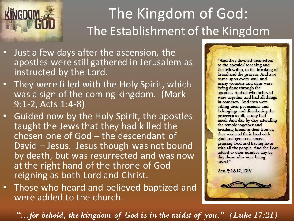 …for behold, the kingdom of God is in the midst of you. (Luke 17:21) The Kingdom of God: The Establishment of the Kingdom Just a few days after the ascension, the apostles were still gathered in Jerusalem as instructed by the Lord.