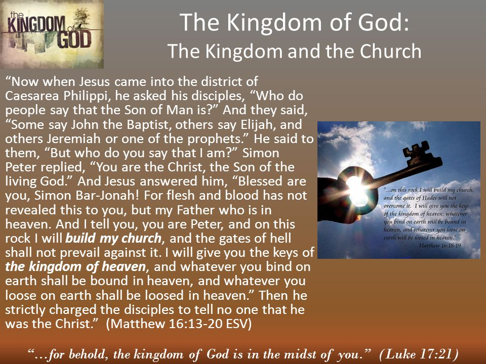 """""""…for behold, the kingdom of God is in the midst of you."""" (Luke 17:21) The Kingdom of God: The Kingdom and the Church """"Now when Jesus came into the di"""