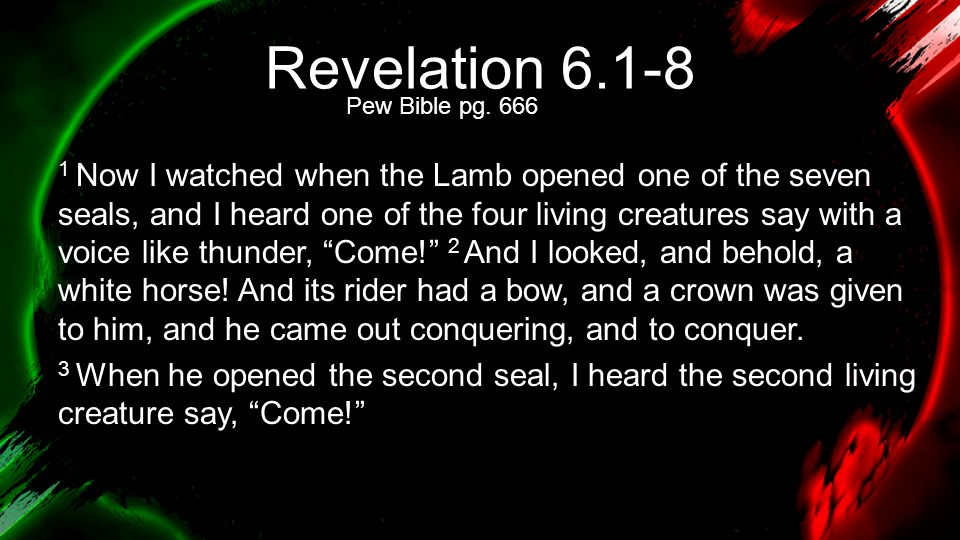 Revelation 6.1-8 4 And out came another horse, bright red.