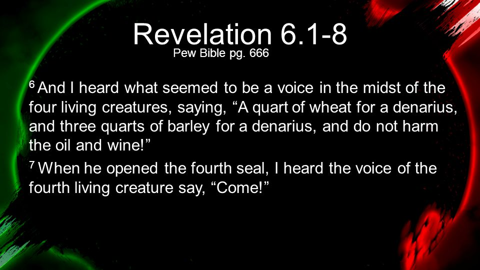 Revelation 6.1-8 8 And I looked, and behold, a pale horse.