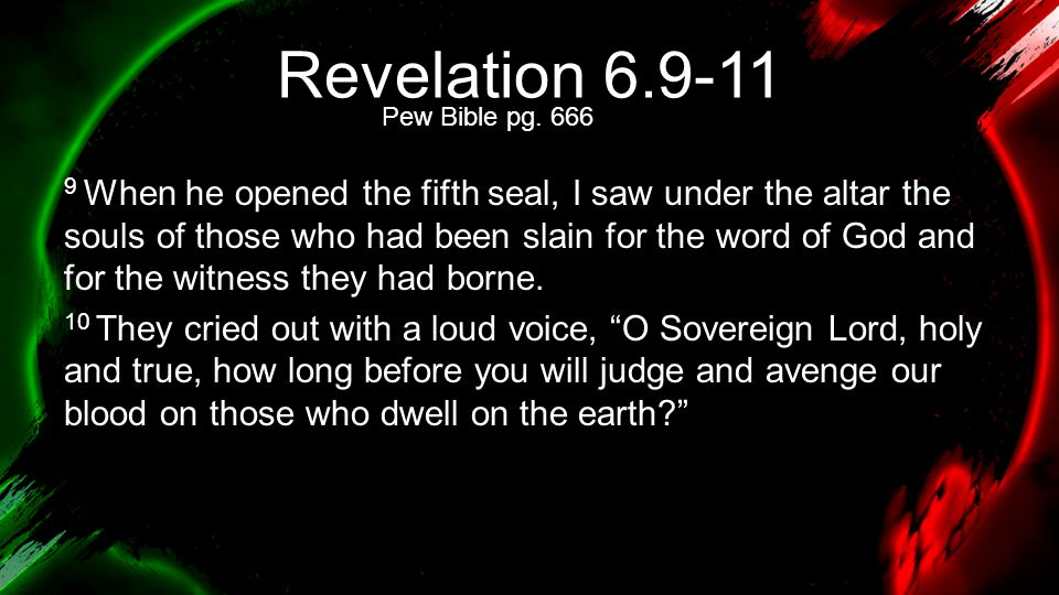 Revelation 6.9-11 11 Then they were each given a white robe and told to rest a little longer, until the number of their fellow servants and their brothers should be complete, who were to be killed as they themselves had been.
