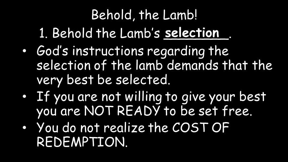 Behold, the Lamb. 1. Behold the Lamb's ________.