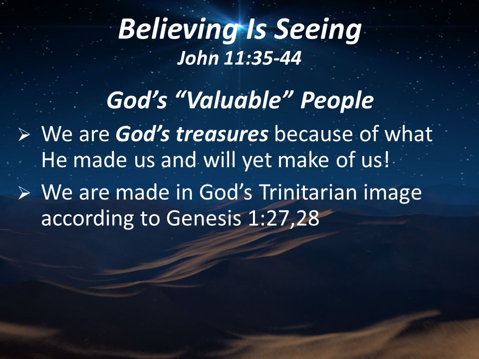 God's Valuable People  We are God's treasures because of what He made us and will yet make of us.