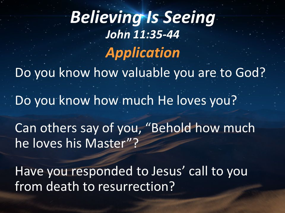 Application Do you know how valuable you are to God.