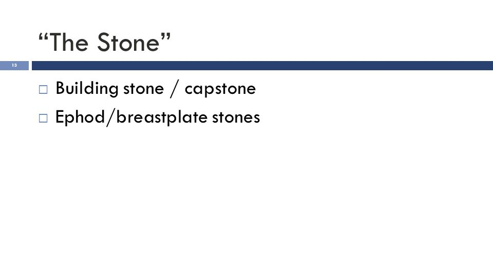 """The Stone"" 13  Building stone / capstone  Ephod/breastplate stones"