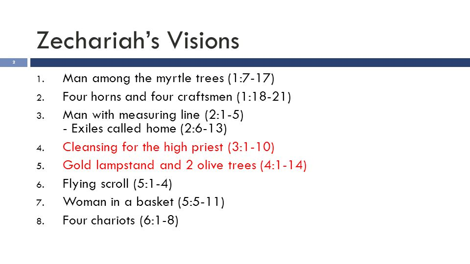 Zechariah's Visions 2 1. Man among the myrtle trees (1:7-17) 2. Four horns and four craftsmen (1:18-21) 3. Man with measuring line (2:1-5) - Exiles ca