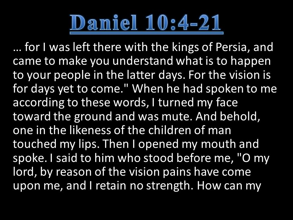 … for I was left there with the kings of Persia, and came to make you understand what is to happen to your people in the latter days.