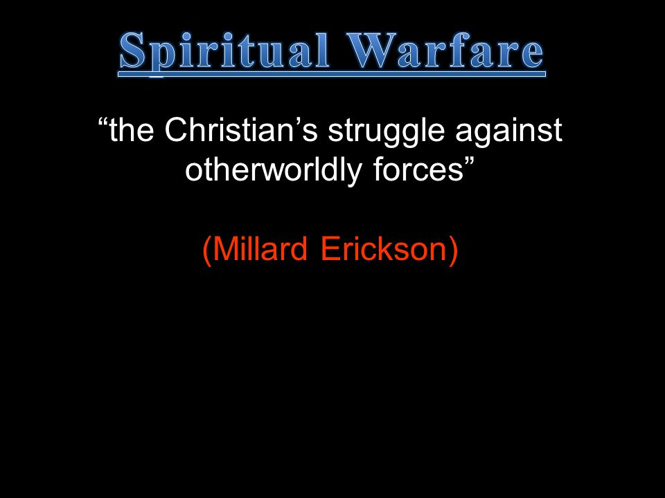 """the Christian's struggle against otherworldly forces"" (Millard Erickson)"