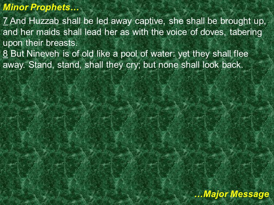 Minor Prophets… …Major Message 7 And Huzzab shall be led away captive, she shall be brought up, and her maids shall lead her as with the voice of doves, tabering upon their breasts.