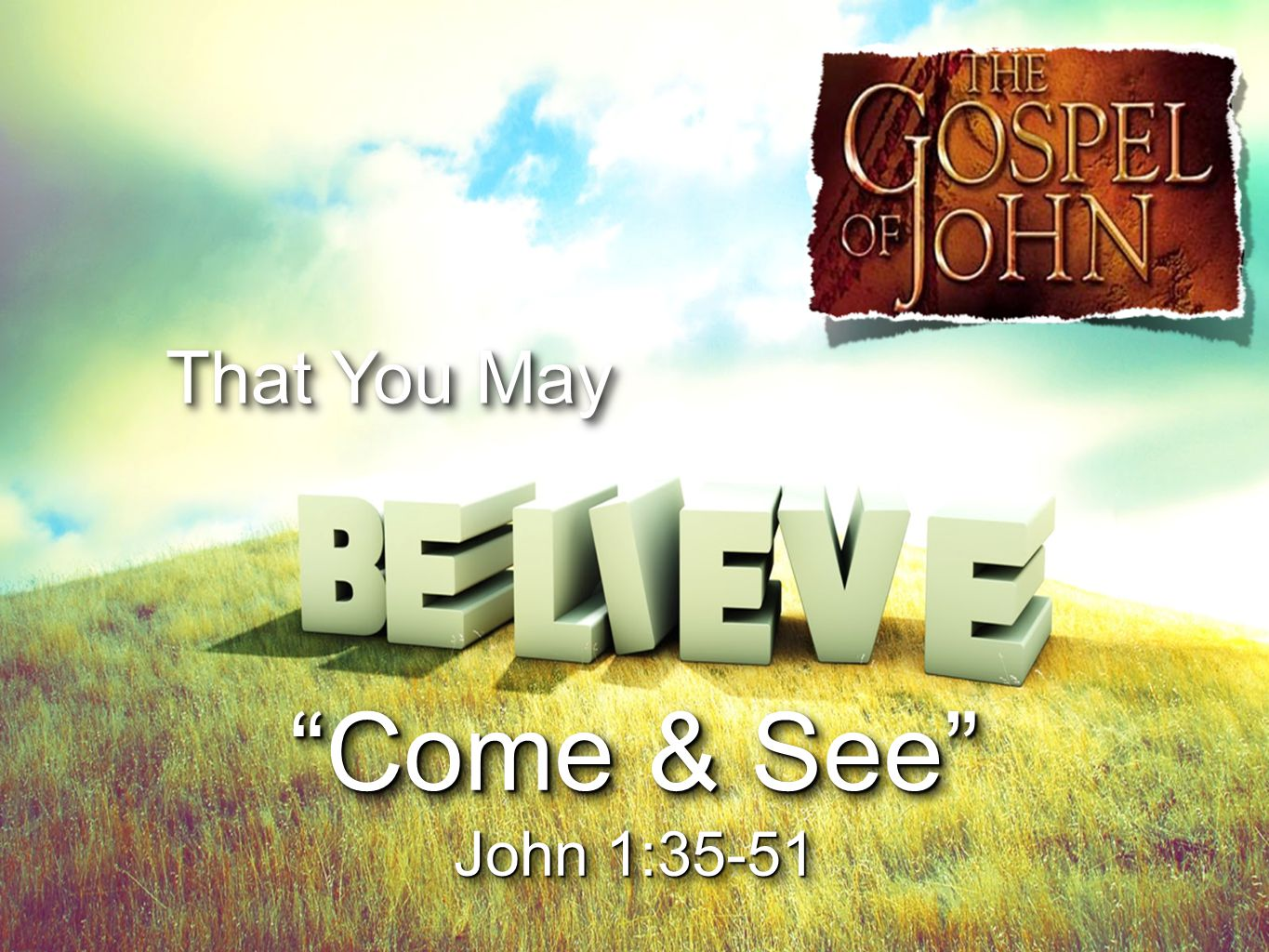 """That You May """"Come & See"""" John 1:35-51 """"Come & See"""" John 1:35-51"""