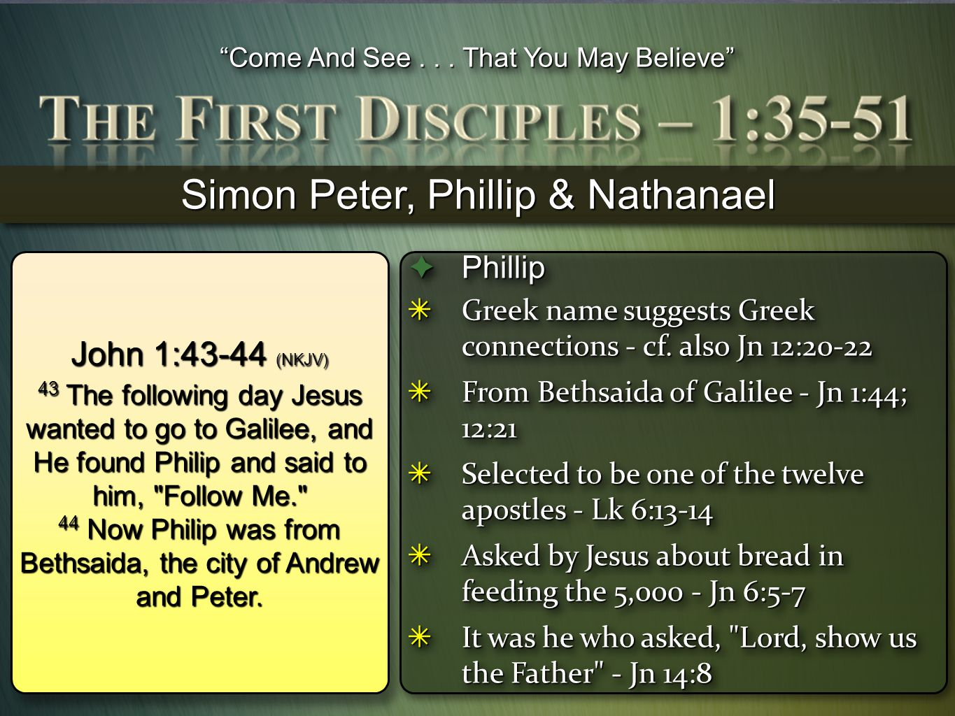 """""""Come And See... That You May Believe"""" John 1:43-44 (NKJV) 43 The following day Jesus wanted to go to Galilee, and He found Philip and said to him,"""