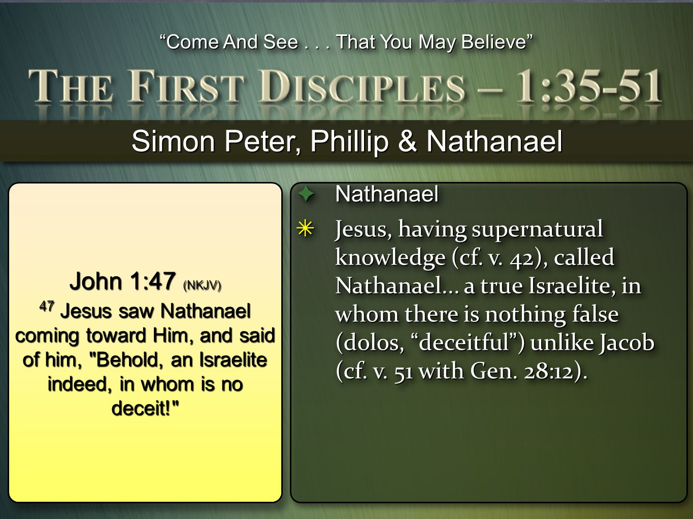 """""""Come And See... That You May Believe"""" John 1:47 (NKJV) 47 Jesus saw Nathanael coming toward Him, and said of him,"""
