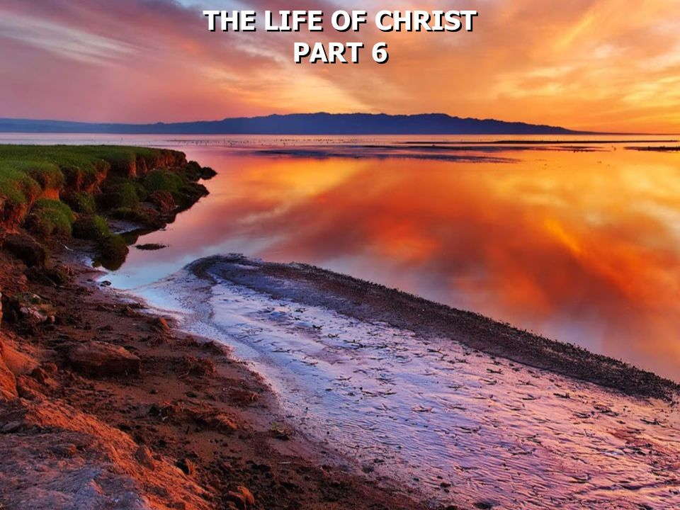 THE LIFE OF CHRIST PART 6 THE LIFE OF CHRIST PART 6
