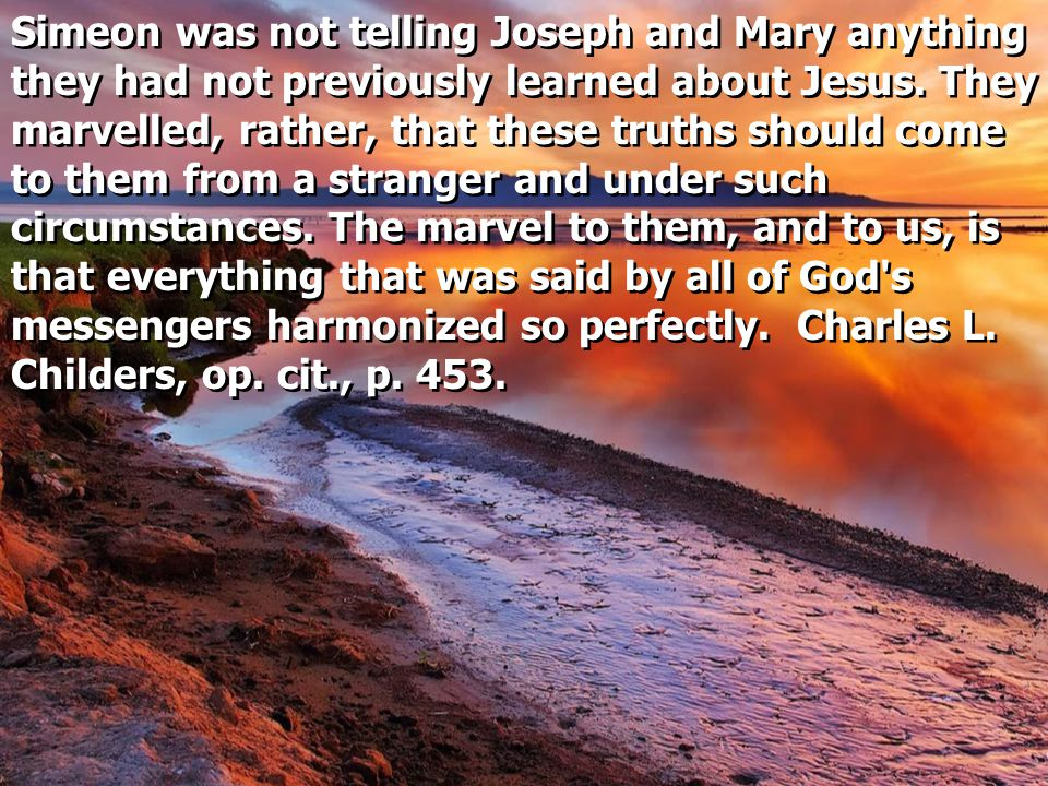 Simeon was not telling Joseph and Mary anything they had not previously learned about Jesus.
