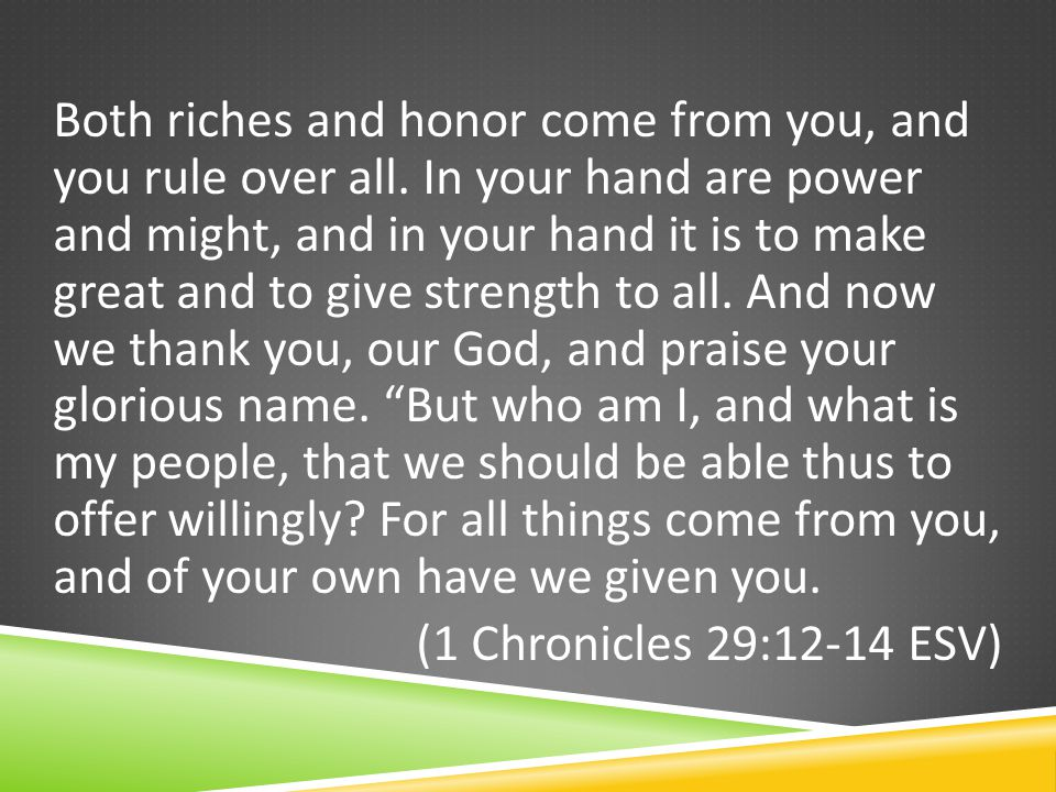 Both riches and honor come from you, and you rule over all.