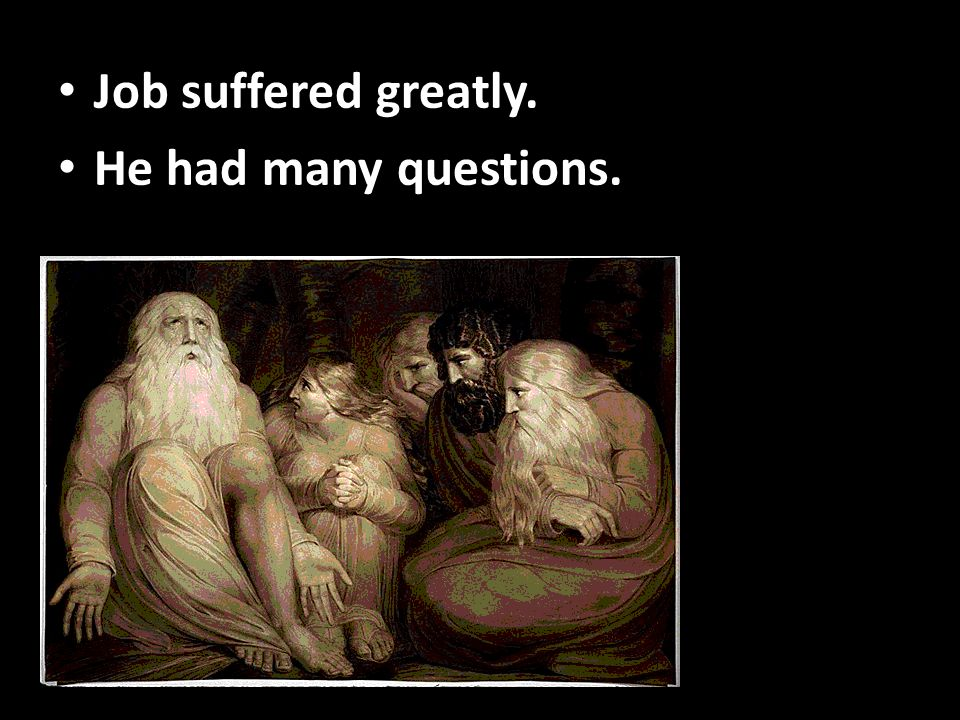 Job suffered greatly. He had many questions.