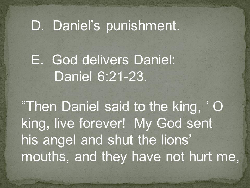 D. Daniel's punishment. E. God delivers Daniel: Daniel 6:21-23.