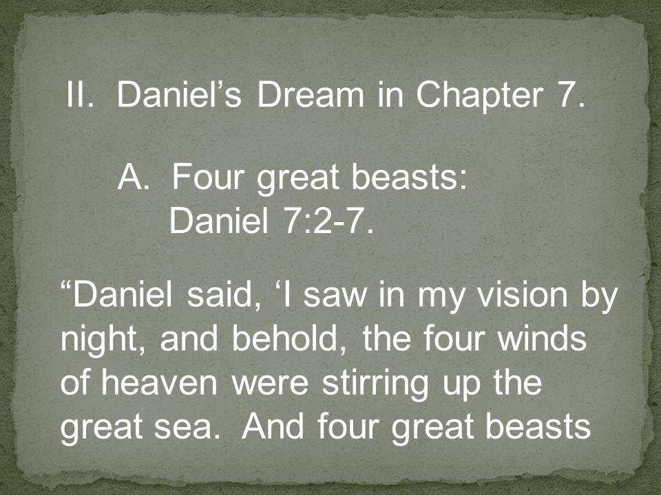 II. Daniel's Dream in Chapter 7. A.Four great beasts: Daniel 7:2-7.