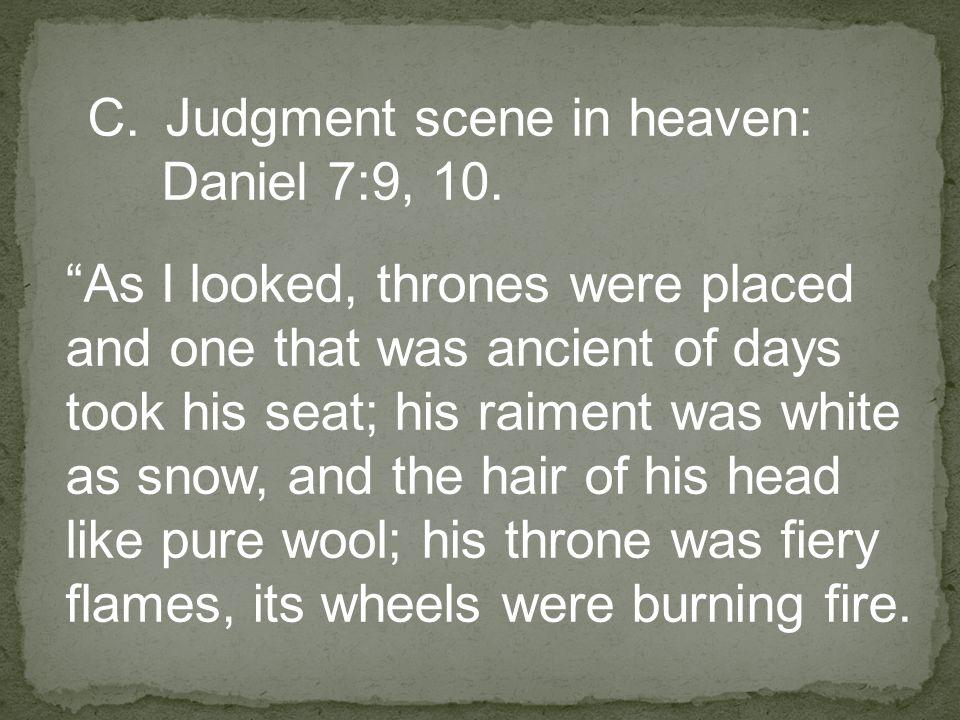 C.Judgment scene in heaven: Daniel 7:9, 10.