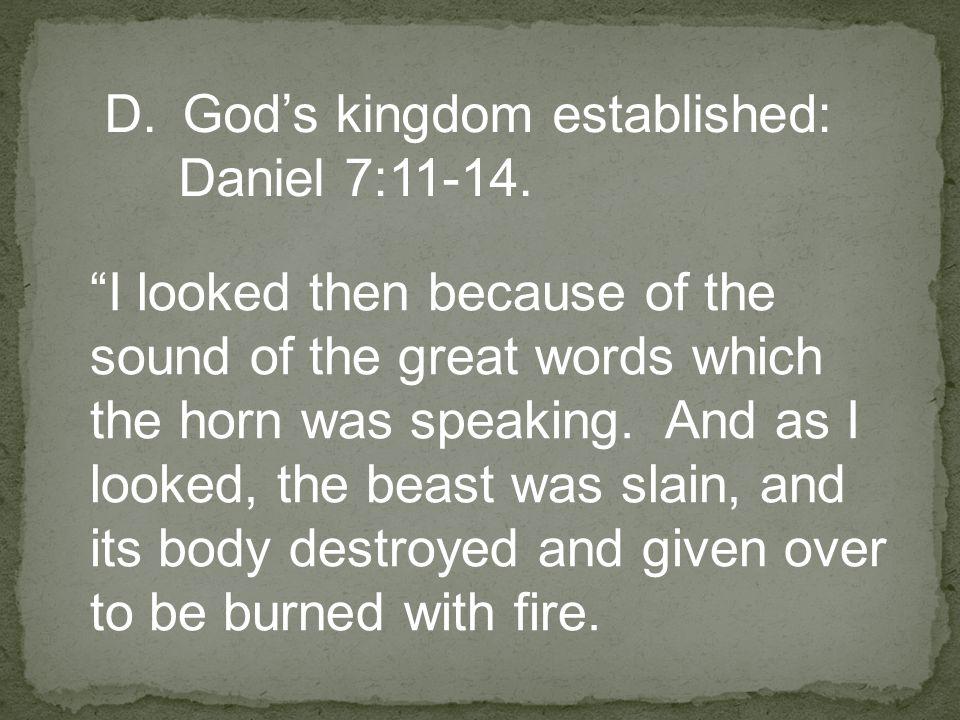 D.God's kingdom established: Daniel 7:11-14.