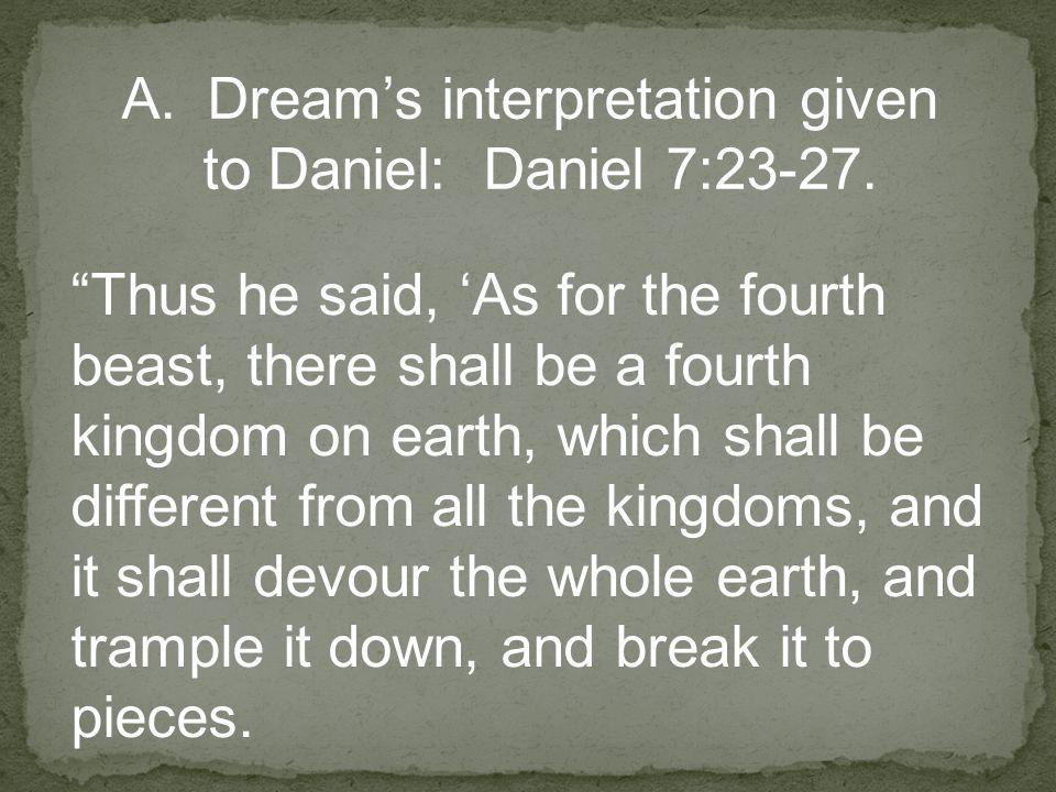 A.Dream's interpretation given to Daniel: Daniel 7:23-27.