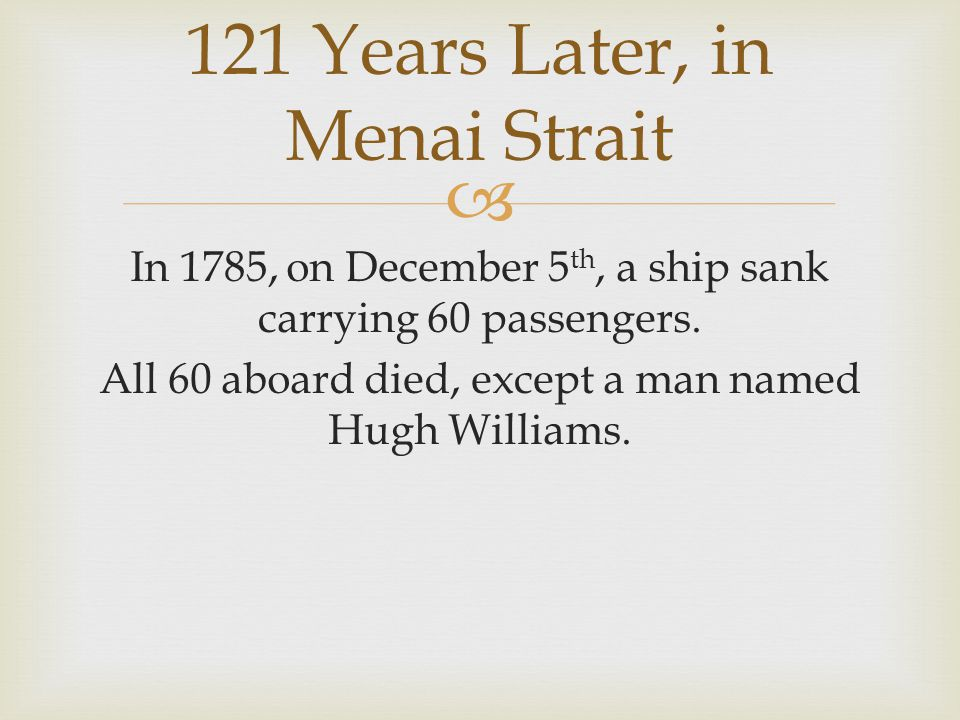  In 1785, on December 5 th, a ship sank carrying 60 passengers.