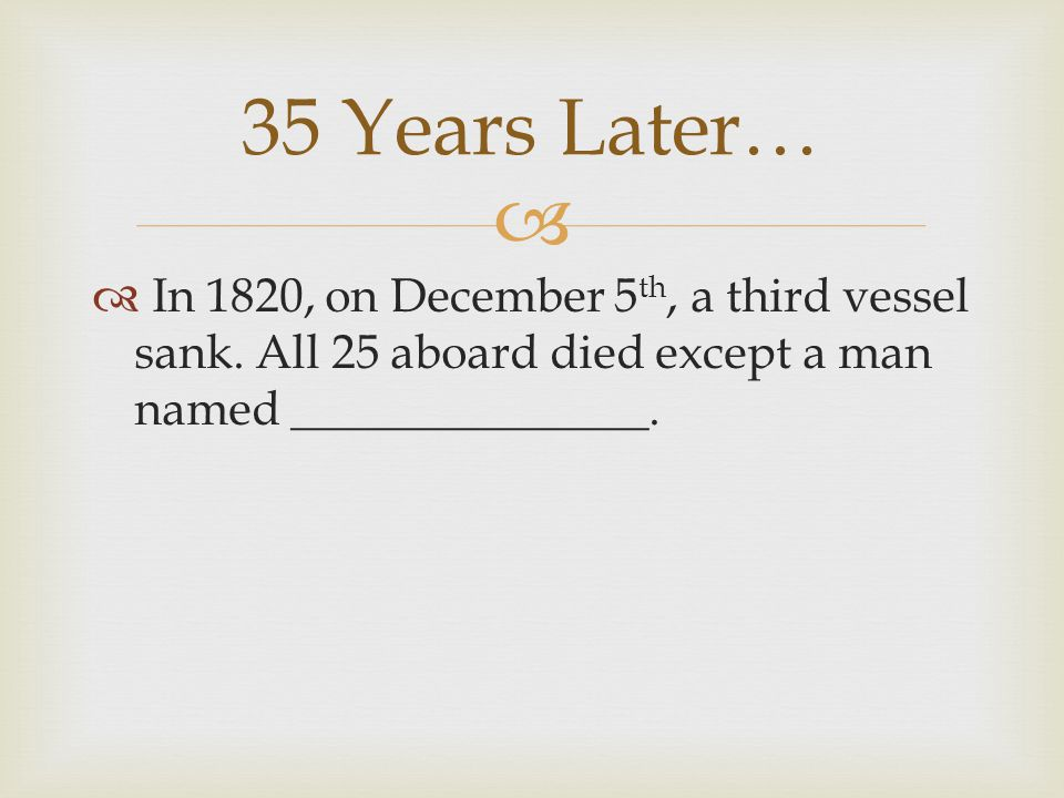   In 1820, on December 5 th, a third vessel sank.
