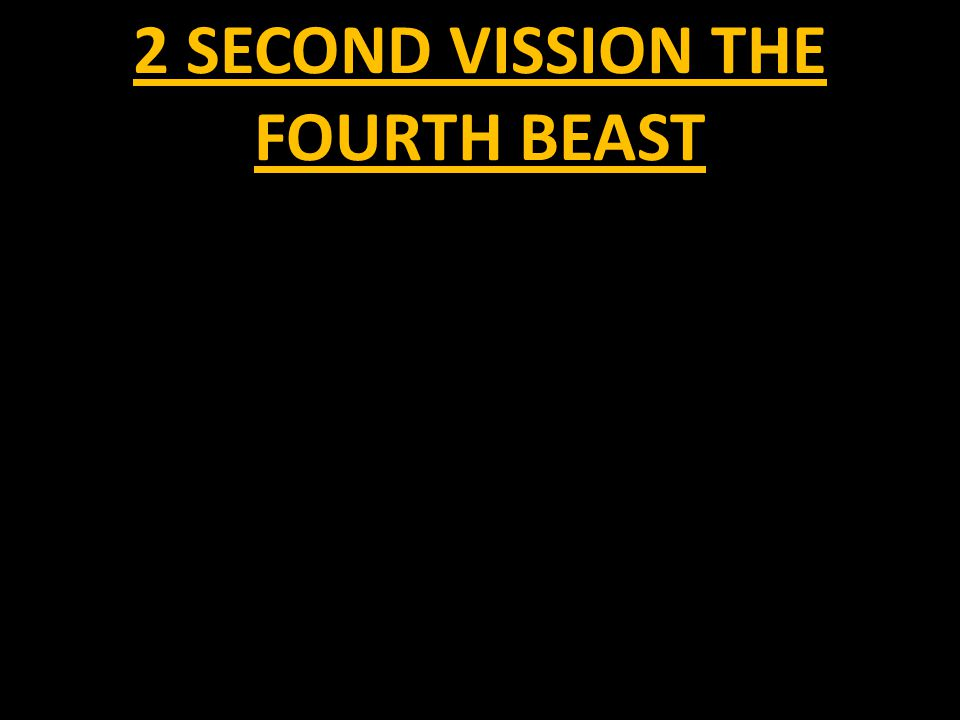 2 SECOND VISSION THE FOURTH BEAST