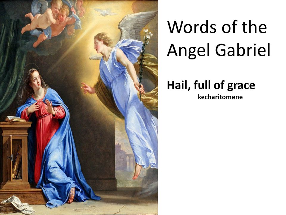 Words of the Angel Gabriel Hail, full of grace kecharitomene