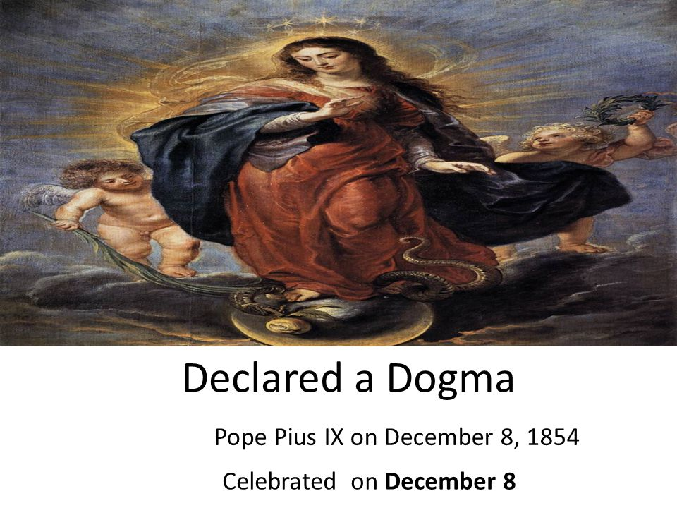 Declared a Dogma Pope Pius IX on December 8, 1854 Celebrated on December 8