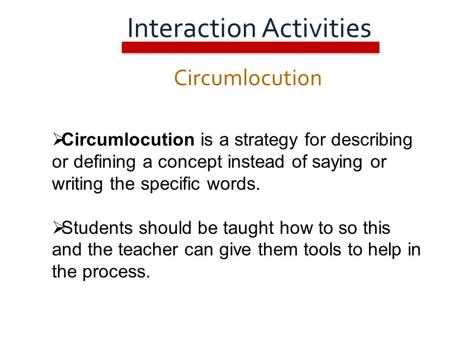Circumlocution  Circumlocution is a strategy for describing or defining a concept instead of saying or writing the specific words.