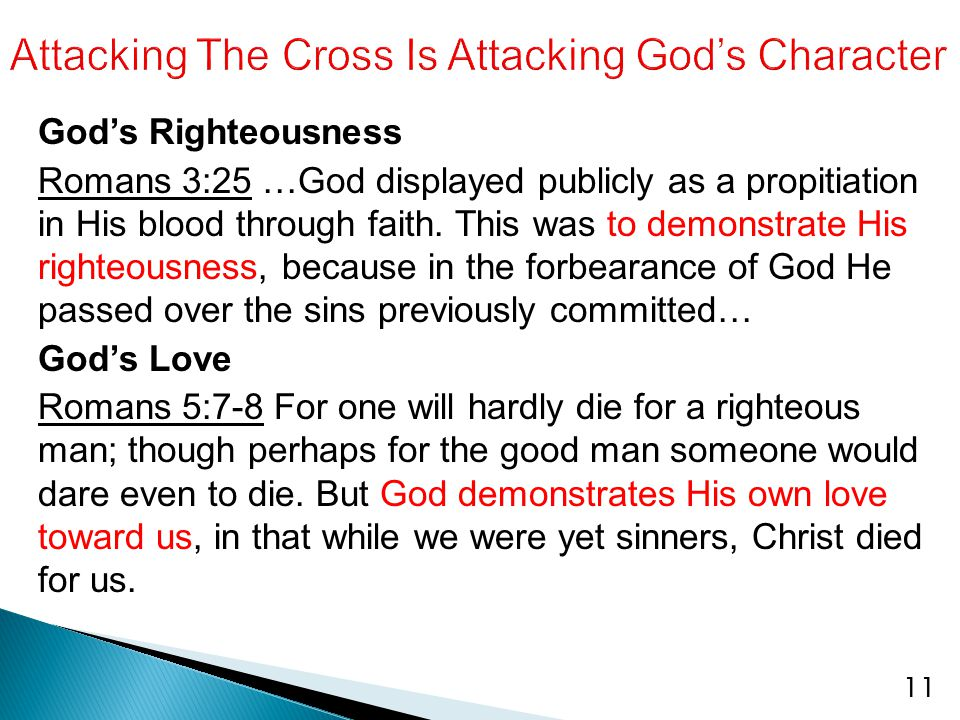 God's Righteousness Romans 3:25 …God displayed publicly as a propitiation in His blood through faith. This was to demonstrate His righteousness, becau