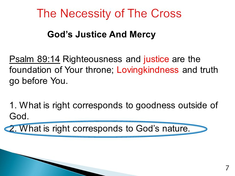 God's Justice And Mercy Psalm 89:14 Righteousness and justice are the foundation of Your throne; Lovingkindness and truth go before You. 1. What is ri