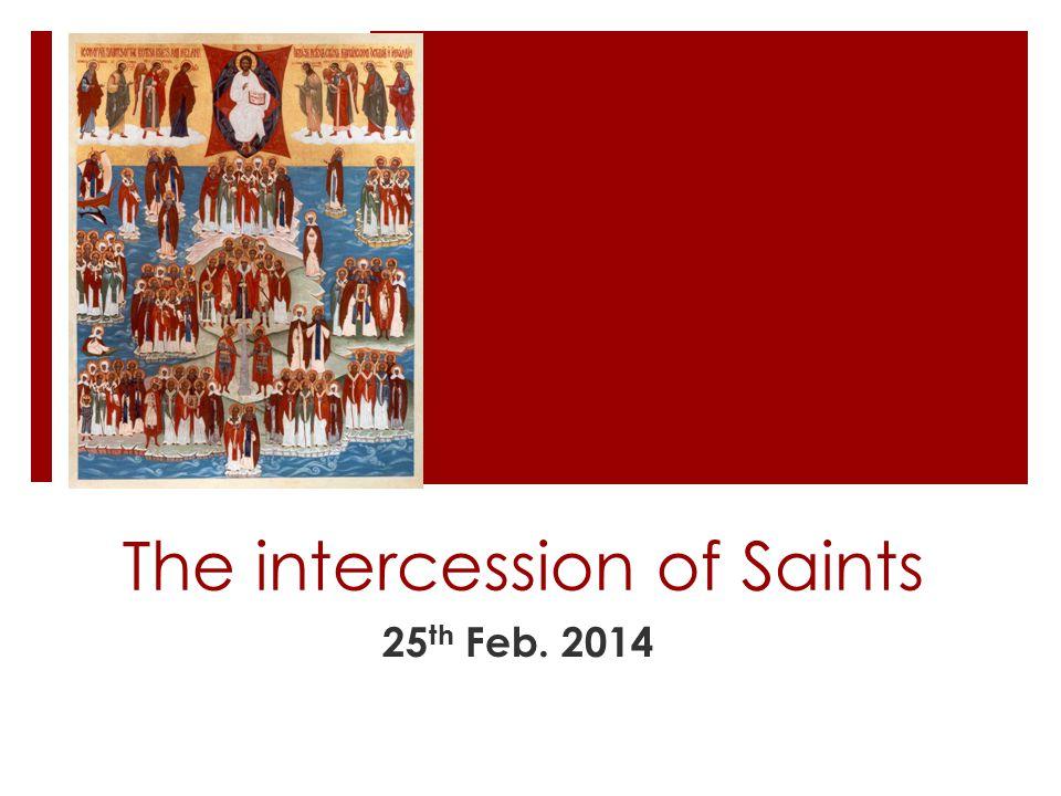 The intercession of Saints 25 th Feb. 2014