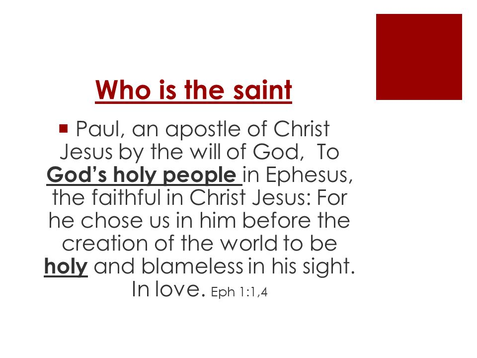 Who is the saint  Paul, an apostle of Christ Jesus by the will of God, To God's holy people in Ephesus, the faithful in Christ Jesus: For he chose us