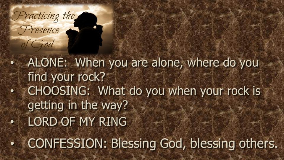 ALONE: When you are alone, where do you find your rock.